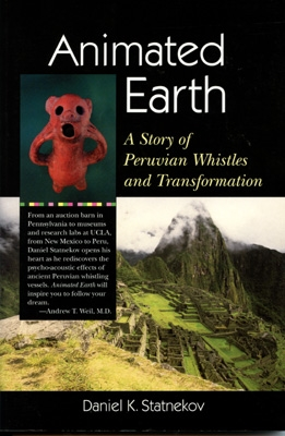 Daniel K Statnekov - Animated Earth. A Story of Peruvian Whistles & Transformation