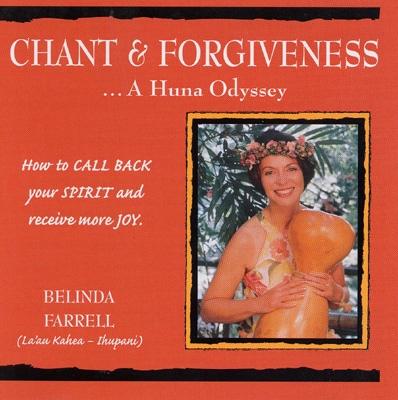 Belinda Farrell - Chant & Forgiveness: A Huna Odyssey