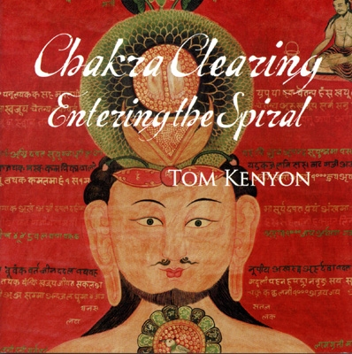 Tom Kenyon - Chakra Clearing: Entering the Spiral - 4 CDs