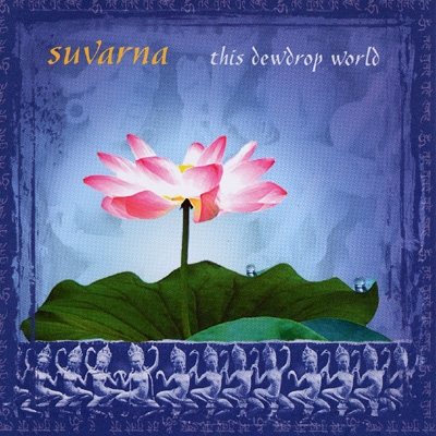 Suvarna - This Dewdrop World