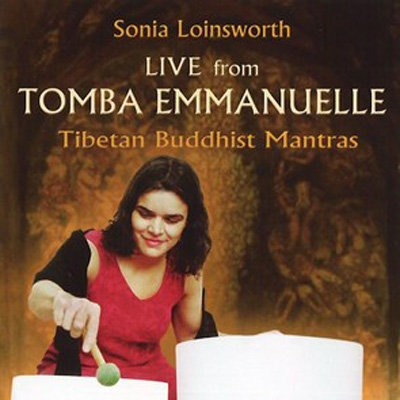 Sonia Loinsworth - Live from Tomba Emmanuelle: Tibetan Buddhist Mantras