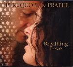Peruquois and Praful - Breathing Love - New!