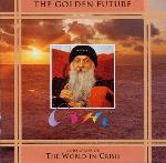 The Golden Future - Osho speaks on the World in Crisis