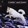 Snowflakes in June - Comin and Goin