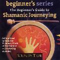 The Beginners Guide to Shamanic Journeying - Sandra Ingerman