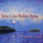 Shaina Noll - You Can Relax Now