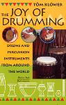 The Joy of Drumming: Drums and Percussion Instruments from Around The World - Tom Klower
