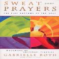 Gabrielle Roth - Sweat Your Prayers: The Five Rhythms of the Soul, Movement as a Spiritual Practice