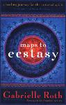 Gabrielle Roth - Maps to Ecstasy: A Healing Journey for the Untamed Spirit