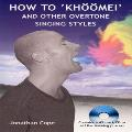 "How to ""Khoomei"" and Other Overtone Singing Styles - Jonathan Cope"