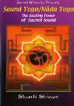 Sound Yoga/Nada Yoga: The Healing Power of Sacred Sound - Shanti Shivani