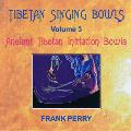 Frank Perry - Tibetan Singing Bowls - Ancient Tibetan Initiation Bowls