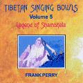 Frank Perry - Tibetan Singing Bowls - Legend of Shambhala