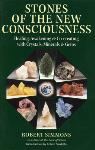 Robert Simmons - Stones of the New Consciousness: Healing, Awakening and Co-creating with Crystals, Minerals and Gems